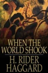 When the World Shook - H. Rider Haggard H. Rider Haggard