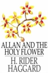 Allan and the Holy Flower - H. Rider Haggard H. Rider Haggard