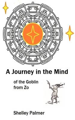A Journey in the Mind of the Goblin from Zo - Shelley Palmer