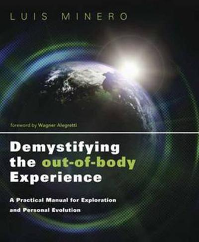 Demystifying the Out-of-Body Experience - Luis Minero