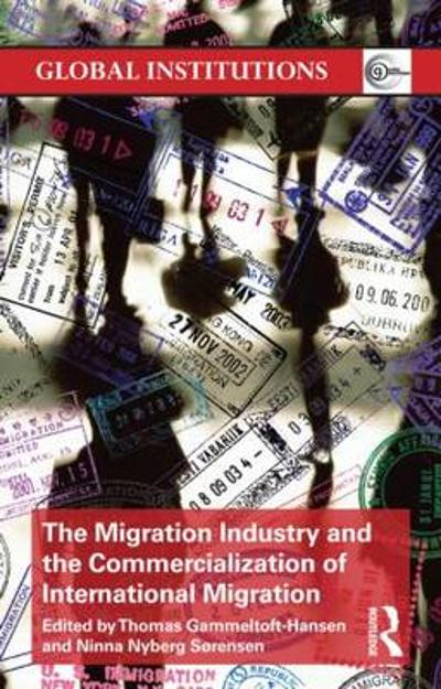 The Migration Industry and the Commercialization of International Migration - Thomas Gammeltoft-Hansen