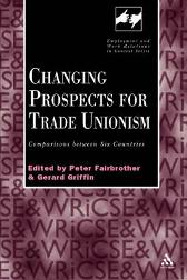 Changing Prospects for Trade Unionism - Peter Fairbrother Gerard Griffin