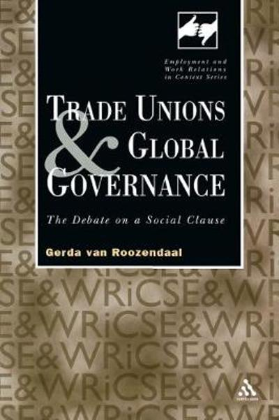 Trade Unions and Global Governance - Gerda van Roozendaal