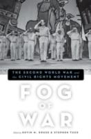 Fog of War:The Second World War and the Civil Rights Movement  - Kevin M. Kruse