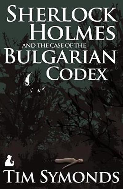 Sherlock Holmes and the Case of the Bulgarian Codex - Tim Symonds