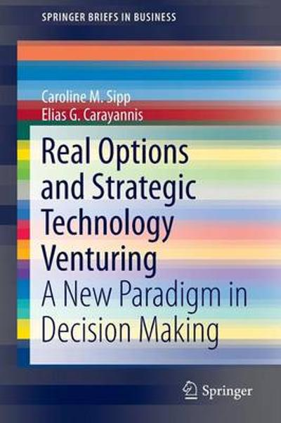 Real Options and Strategic Technology Venturing - Caroline M. Sipp
