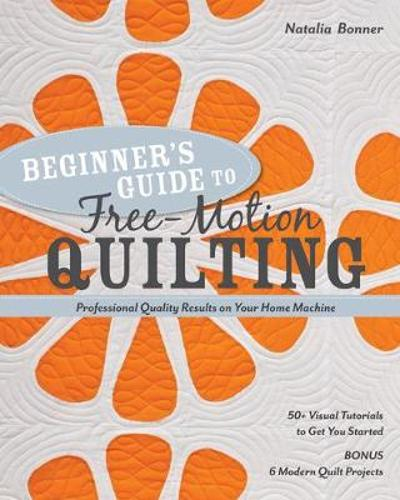 Beginner's Guide to Free-Motion Quilting - Natalia Whiting Bonner