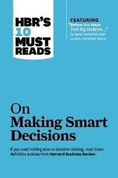 "HBR's 10 Must Reads on Making Smart Decisions (with featured article ""Before You Make That Big Decision..."" by Daniel Kahneman, Dan Lovallo, and Olivier Sibony) - Harvard Business Review  Daniel Kahneman Ram Charan"