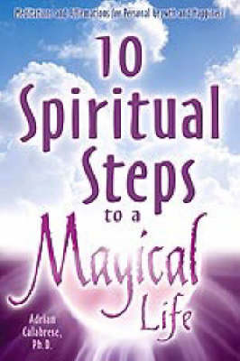 10 Spiritual Steps to a Magical Life - Adrian Calabrese