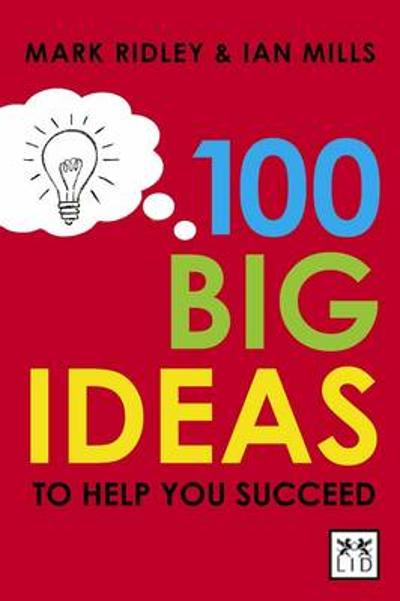 100 Big Ideas to Help You Succeed - Mark Ridley