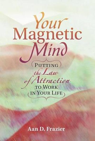 Your Magnetic Life - Aan D. Frazier