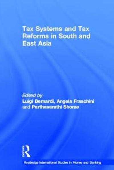 Tax Systems and Tax Reforms in South and East Asia - Luigi Bernardi