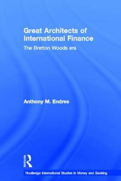 Architects of the International Financial System - Anthony Endres