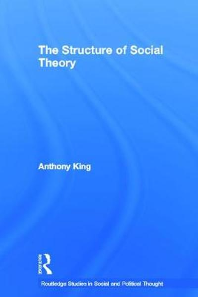 The Structure of Social Theory - Anthony King