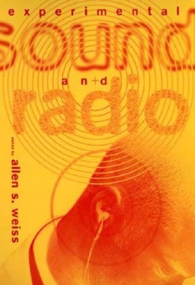Experimental Sound and Radio - Allen S. Weiss