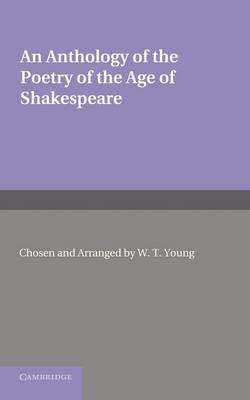 An Anthology of the Poetry of the Age of Shakespeare - Young, W. T.