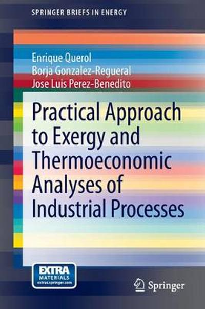 Practical Approach to Exergy and Thermoeconomic Analyses of Industrial Processes - Enrique Querol