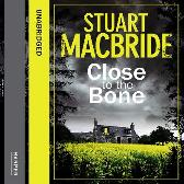 Close to the Bone - Stuart MacBride Steve Worsley
