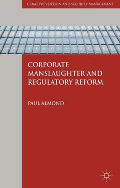 Corporate Manslaughter and Regulatory Reform - P. Almond