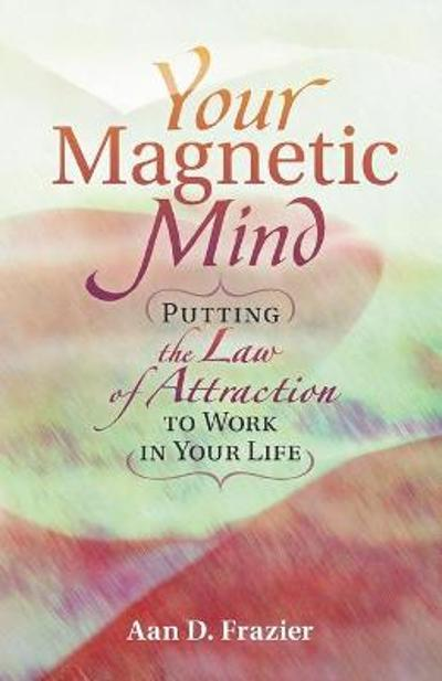 Your Magnetic Mind - Aan D. Frazier