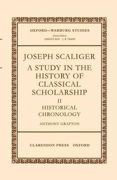 Joseph Scaliger: II: Historical Chronology - Anthony Grafton
