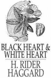 Black Heart and White Heart - H. Rider Haggard H. Rider Haggard