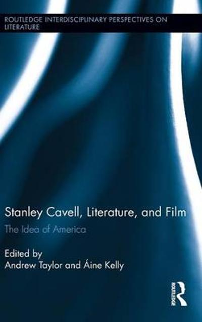 Stanley Cavell, Literature, and Film - Andrew Taylor