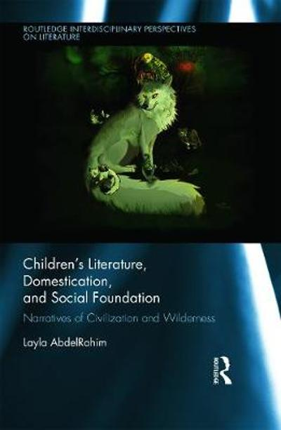 Children's Literature, Domestication, and Social Foundation - Layla AbdelRahim