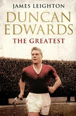 Duncan Edwards: The Greatest - James Leighton