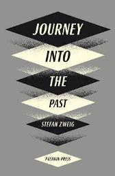 Journey Into The Past - Stefan Zweig Anthea Bell Paul Bailey Anthea Bell