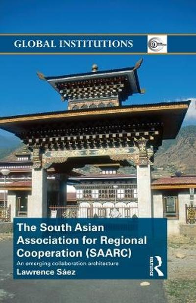 The South Asian Association for Regional Cooperation (SAARC) - Lawrence Saez