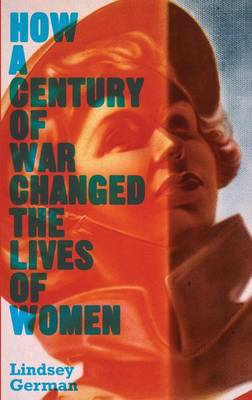 How a Century of War Changed the Lives of Women - Lindsey German