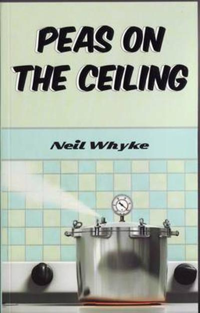 Peas on the Ceiling - Neil Whyke