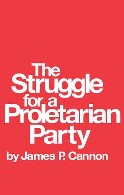 The Struggle for a Proletarian Party - James P. Cannon