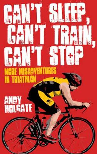 Can't Sleep, Can't Train, Can't Stop - Andy Holgate