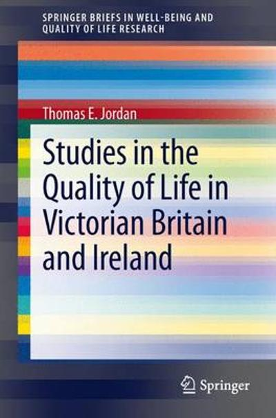 Studies in the Quality of Life in Victorian Britain and Ireland - Thomas E. Jordan