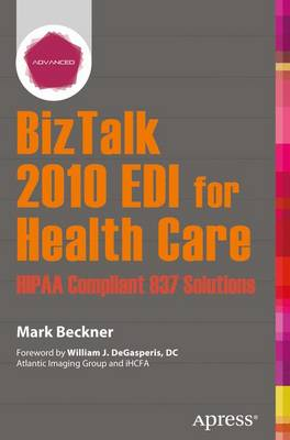 BizTalk 2010 EDI for Health Care: HIPAA Compliant 837 Solutions - Mark Beckner