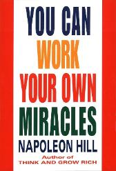 You Can Work Your Own Miracles - Napoleon Hill