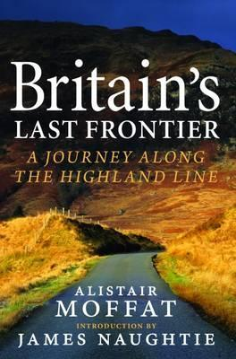 Britain's Last Frontier - Alistair Moffat