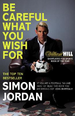 Be Careful What You Wish for - Simon Jordan