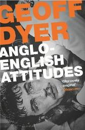 Anglo-English Attitudes - Geoff Dyer