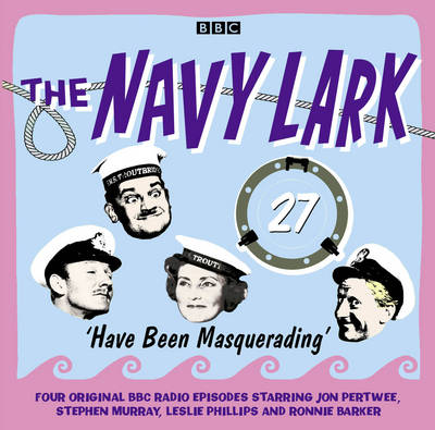 The Navy Lark Volume 27: Have Been Masquerading - Lawrie Wyman