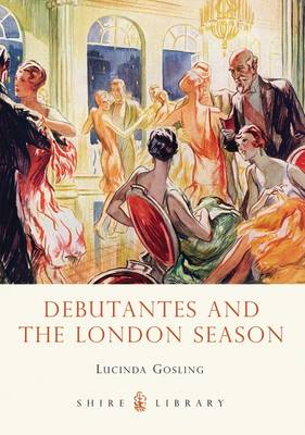 Debutantes and the London Season - Gosling, Lucinda