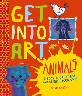 Get into Art - Animals - Susie Brooks