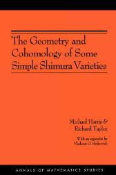 The Geometry and Cohomology of Some Simple Shimura Varieties. (AM-151), Volume 151 - Michael Harris Richard Taylor