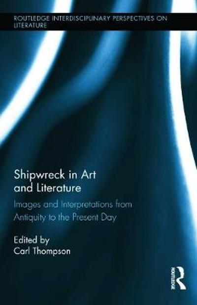 Shipwreck in Art and Literature - Carl Thompson
