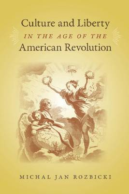 Culture and Liberty in the Age of the American Revolution - Michal Jan Rozbicki
