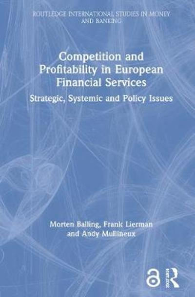 Competition and Profitability in European Financial Services - Morten Balling