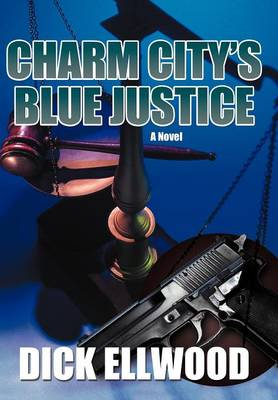 Charm City's Blue Justice - Dick Ellwood