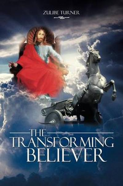 The Transforming Believer - Zulibe Turner